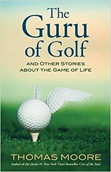 BY Moore, Thomas ( Author ) [{ The Guru of Golf: And Other Stories about the Game of Life - By Moore, Thomas ( Author ) Sep - 01- 2011 ( ) } ]