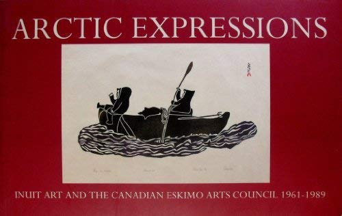 - Arctic expressions: Inuit art and the Canadian Eskimo Arts Council, 1961-1989