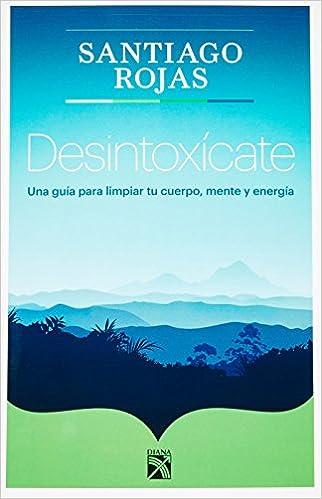 Book Desintoxicate. Una guia para limpiar tu cuerpo, mente y energia (Spanish Edition)