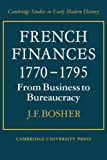 img - for French Finances 1770-1795: From Business to Bureaucracy (Cambridge Studies in Early Modern History) book / textbook / text book
