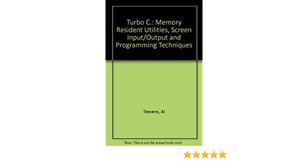 Amazon.com: Turbo C: Memory Resident Utilities, Screen I/O and Programming Techniques (9780943518350): Al Stevens: Books
