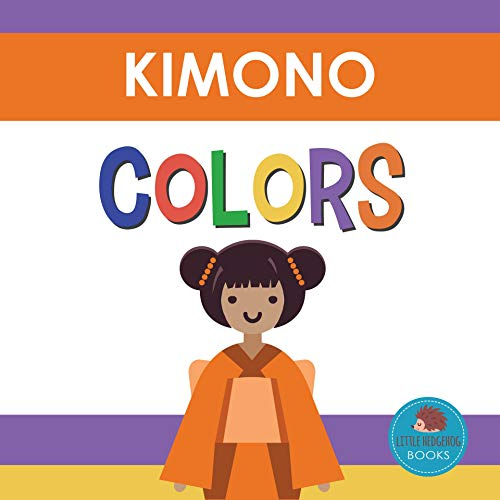 Kimono Colors: First Picture Book for Babies, Toddlers and Children (Little Hedgehog Color Books 6)