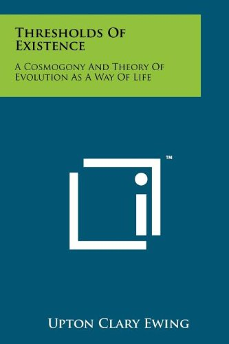 Thresholds of Existence: A Cosmogony and Theory of Evolution as a Way of Life PDF