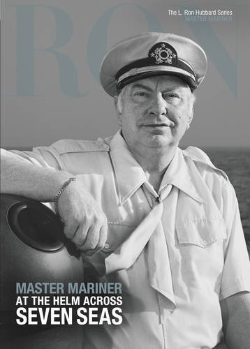 L. Ron Hubbard: Master Mariner: At the Helm Across Seven Sees ...