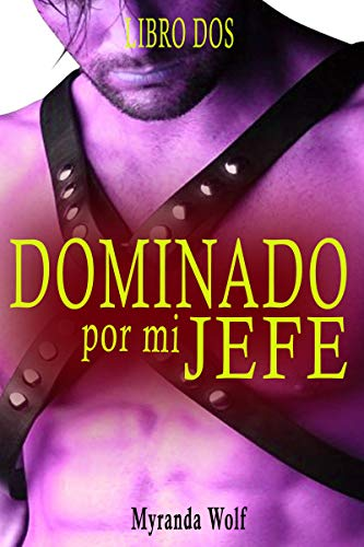 Dominado por mi jefe-Libro Dos: Erotica gay BDSM (Spanish ...