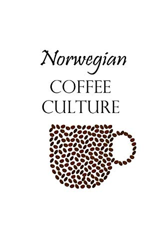 Norwegian Coffee Culture: Norway for Beginners by Scandi Books