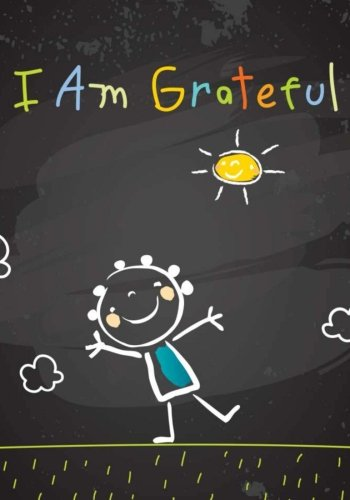 I Am Grateful: Kids Gratitude Journal/Gratitude Notebook for Children: With Daily Prompts for Writing & Blank Pages for Coloring (Notebooks For Kids) (Volume 2)