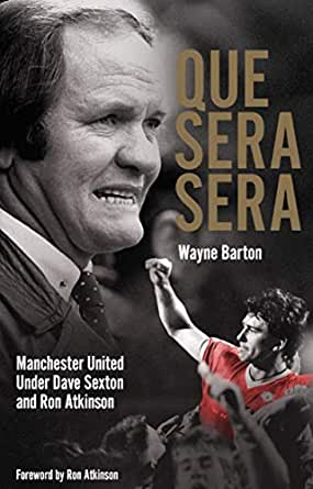 Que Sera, Sera: Manchester United Under Dave Sexton and Big Ron (English Edition)