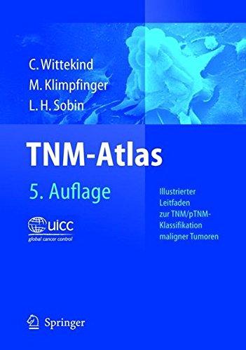TNM-Atlas: Illustrierter Leitfaden zur TNM/pTNM-Klassifikation maligner Tumoren