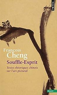 Souffle-Esprit : Textes théoriques chinois sur l'art pictural par François Cheng