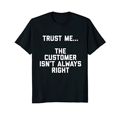 Trust Me    The Customer Isnt Always Right