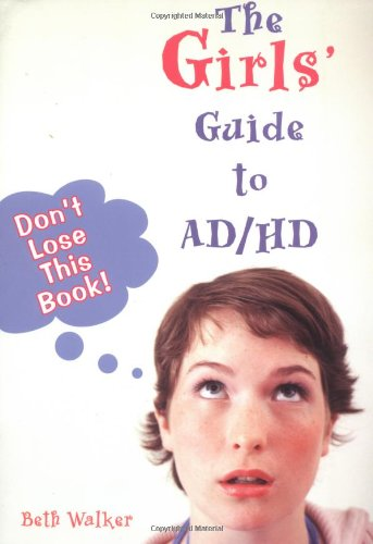 The Girls' Guide To AD/HD: Don't Lose This Book!