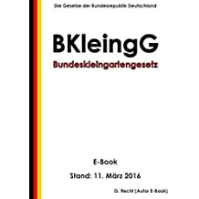 Bundeskleingartengesetz (BKleingG) - E-Book - Stand: 11. März 2016 (German Edition)