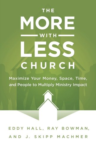 The More-with-Less Church: Maximize Your Money, Space, Time, - Church Money