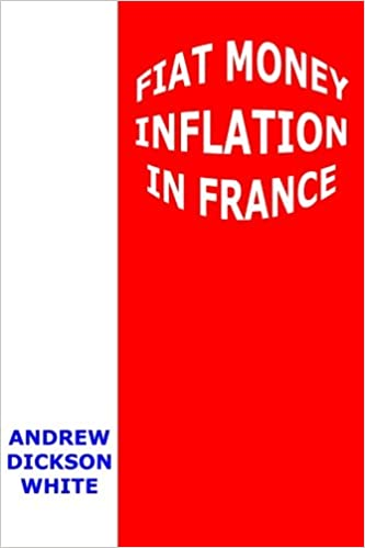 Fiat money inflation in france how it came what it brought and fiat money inflation in france how it came what it brought and how it ended andrew dickson white 9781610530040 amazon books fandeluxe Choice Image