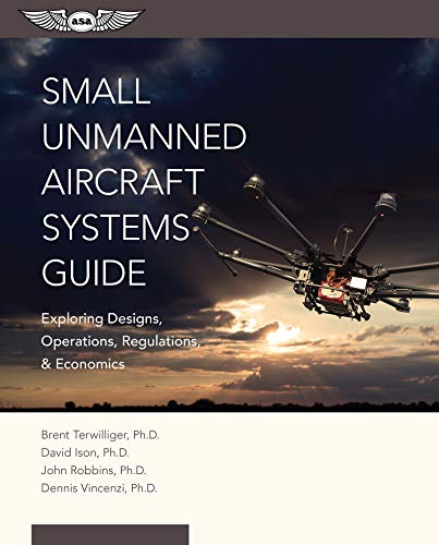Small Unmanned Aircraft Systems Guide: Exploring Designs, Operations, Regulations, and Economics