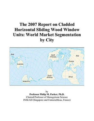 The 2007 Report on Cladded Horizontal Sliding Wood Window Units: World Market Segmentation by (Horizontal Sliding Unit)