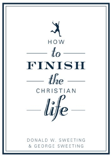 How to Finish the Christian Life: Following Jesus in the Second Half (How to the Christian Life) by [Sweeting, Donald W., Sweeting, George]