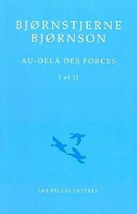 Au-delà des forces : Tomes 1 & 2 par Bjørnstjerne Bjørnson
