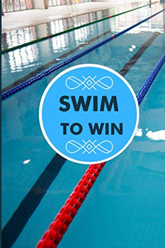 Swim to Win: Personal Swim Notebook, Record Your Training Exercise Log and Daily Progress, Goal Setting Diary, Aquatic Sports, Gifts for Swimming ... New Year, Thanksgiving, 110 (Swimming Diary)
