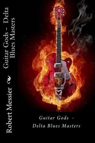 Download Guitar Gods: Delta Blues Masters PDF