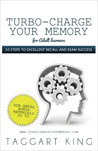 Turbo-Charge Your Memory (for Adult Learners) 10 Steps to Excellent Recall and Exam Success: Taggart W. D. King: 9780956316882: Amazon.com: Books
