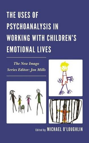 The Uses of Psychoanalysis in Working with Children's Emotional Lives (New Imago)