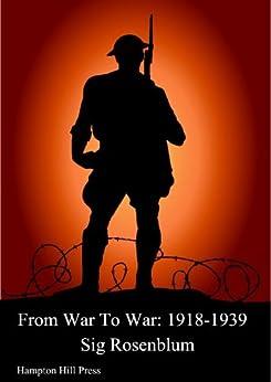 .com: From War to War: 1918-1939 eBook: Sig Rosenblum: Kindle Store