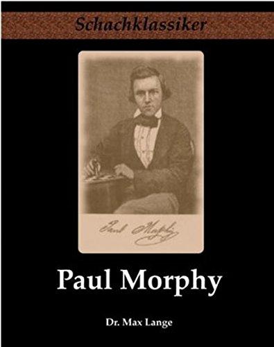 Paul Morphy: Sein Leben und Schaffen (Schachklassiker)