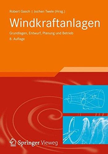 Windkraftanlagen: Grundlagen, Entwurf, Planung und Betrieb (German Edition)