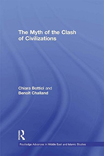 The Myth of the Clash of Civilizations (Routledge Advances in Middle East and Islamic Studies)