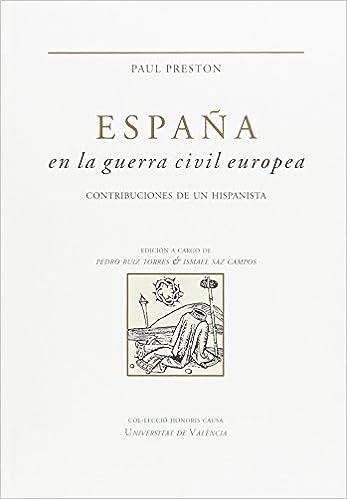 ESPAÑA EN LA GUERRA CIVIL EUROPEA: Contribuciones de un hispanista: 28 Honoris Causa: Amazon.es: Saz Campos, Ismael, Ruiz Torres, Pedro, Ruiz Torres, Pedro: Libros