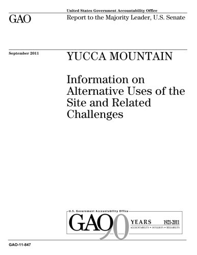 Yucca Mountain :information on alternative uses of the site and related challenges : report to the Majority Leader, U.S. Senate. ebook