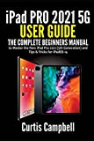 iPad Pro 2021 5G User Guide: The Complete Beginners