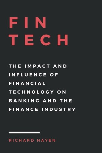 Fintech  The Impact And Influence Of Financial Technology On Banking And The Finance Industry