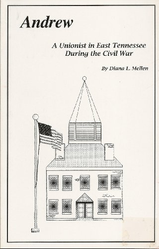 Andrew: A Unionist in East Tennessee during the Civil War