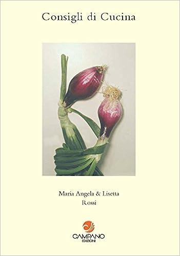 Amazon.it: Consigli di cucina - Maria Angela Rossi, L. Rossi ...