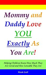 Mommy & Daddy Love You Exactly As You Are! (Parenting for Love and Self-Esteem) (English Edition)