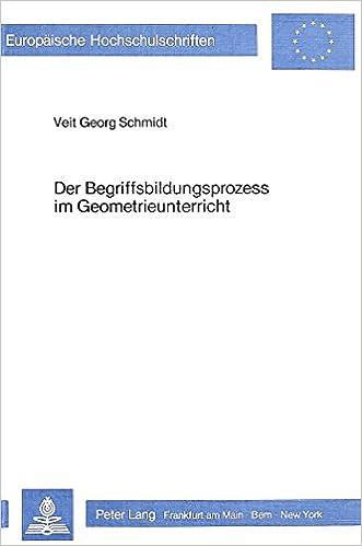 Der Begriffsbildungsprozess Im Geometrieunterricht: Eine Empirische Untersuchung Zum Thema Achsenspiegelung (Europaeische Hochschulschriften / European University Studie)