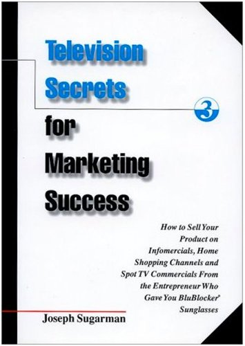 Television Secrets for Marketing Success: How to Sell Your Product on Infomercials, Home Shopping Channels & Spot TV Commercials from the Entrepreneur Who Gave You Blublocker(R) - Commercial Sunglasses Tv