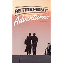 Retirement Adventures Journal: Retirement Gift for Women or Men; Formatted pages to fill in Adventures or Bucket Lists, with 50 Retirement Adventure Ideas