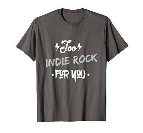 Too Indie Rock for You Music Lover Themed T-shirt