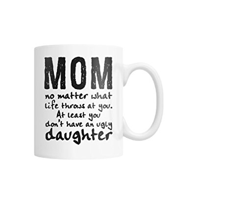 MOM - NO MATTER WHAT LIFE THROWS AT YOU, COFFEE MUG GOFT FOR DAUGHTER, MOTHER GIFT FOR BIRTHDAY, MOTHER'S DAY GIFT