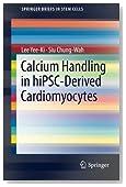 Calcium Handling in hiPSC-Derived Cardiomyocytes (SpringerBriefs in Stem Cells)