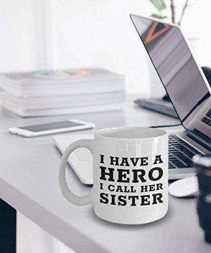 Sister Mug Coffee Tea Cup Sister Gift I Have A Hero I Call Her Sister Gift For Your Sister Sister Gift