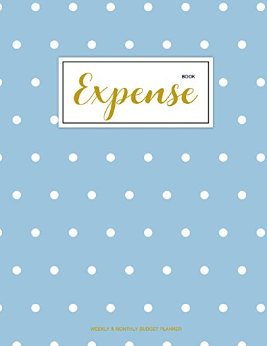 Expense Book - Expense Book: Finance Monthly & Weekly Budget Planner Expense Tracker Bill Organizer Journal Notebook | Budget Planning |   Budget Worksheets ... Cover (Expense And Income Tracker) (Volume 1)
