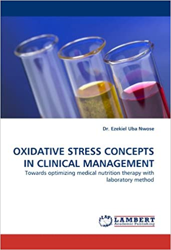 Book OXIDATIVE STRESS CONCEPTS IN CLINICAL MANAGEMENT: Towards optimizing medical nutrition therapy with laboratory method
