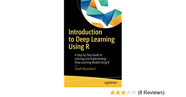 Introduction to Deep Learning Using R: A Step-by-Step Guide to
