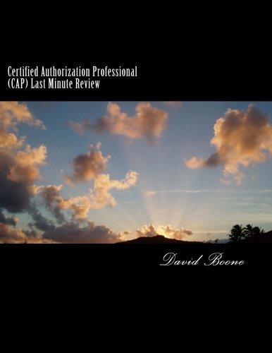 Certified Authorization Professional (CAP) Last Minute Review