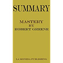 Summary of Mastery by Robert Greene|Key Concepts in 15 Min or Less